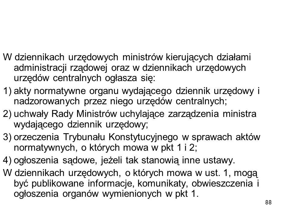 88 W dziennikach urzędowych ministrów kierujących działami administracji rządowej oraz w dziennikach urzędowych urzędów centralnych ogłasza się: 1)akt