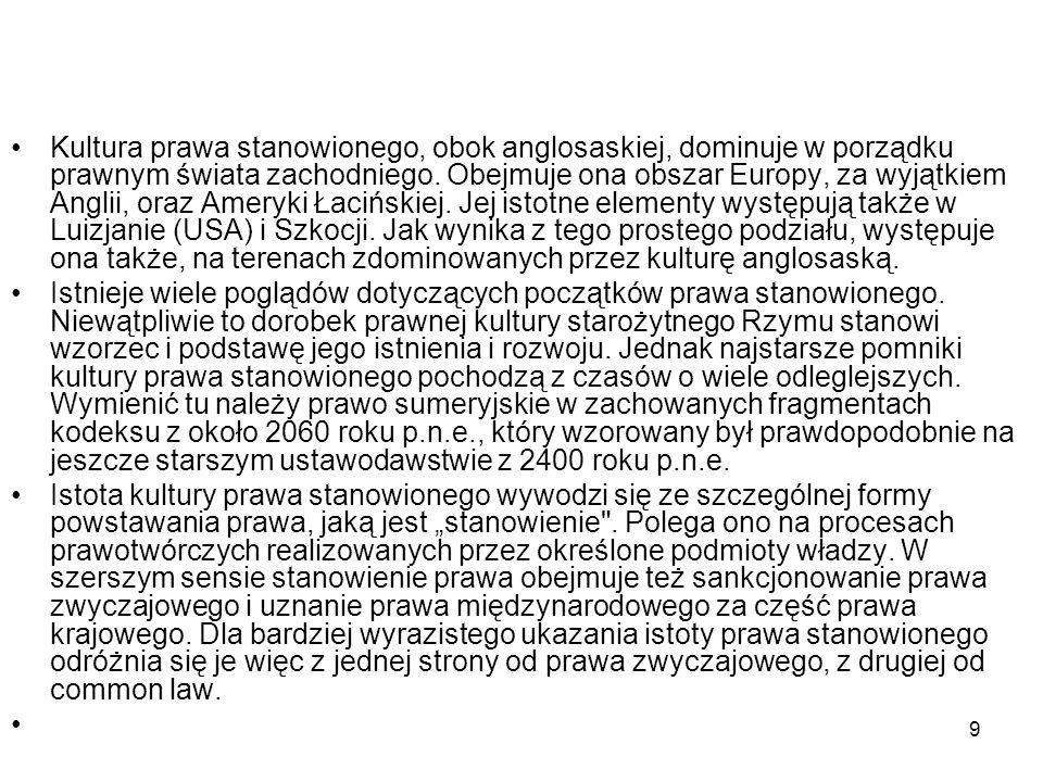 9 Kultura prawa stanowionego, obok anglosaskiej, dominuje w porządku prawnym świata zachodniego. Obejmuje ona obszar Europy, za wyjątkiem Anglii, oraz