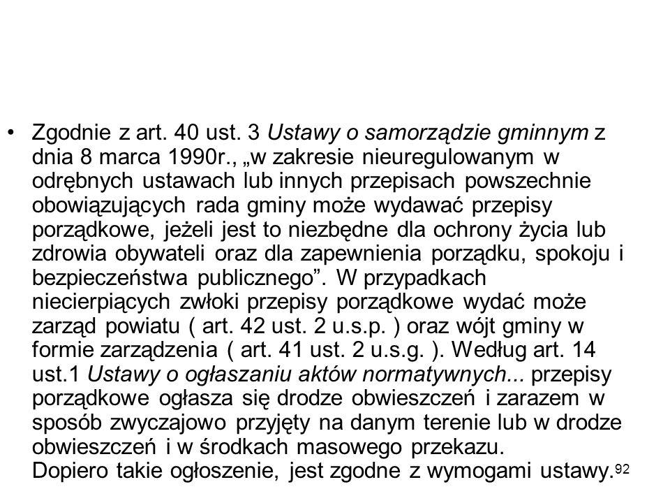 92 Zgodnie z art. 40 ust. 3 Ustawy o samorządzie gminnym z dnia 8 marca 1990r., w zakresie nieuregulowanym w odrębnych ustawach lub innych przepisach