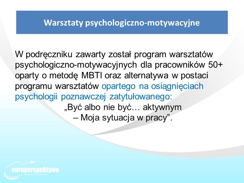 Warsztaty psychologiczno-motywacyjne W podręczniku zawarty został program warsztatów psychologiczno-motywacyjnych dla pracowników 50+ oparty o metodę