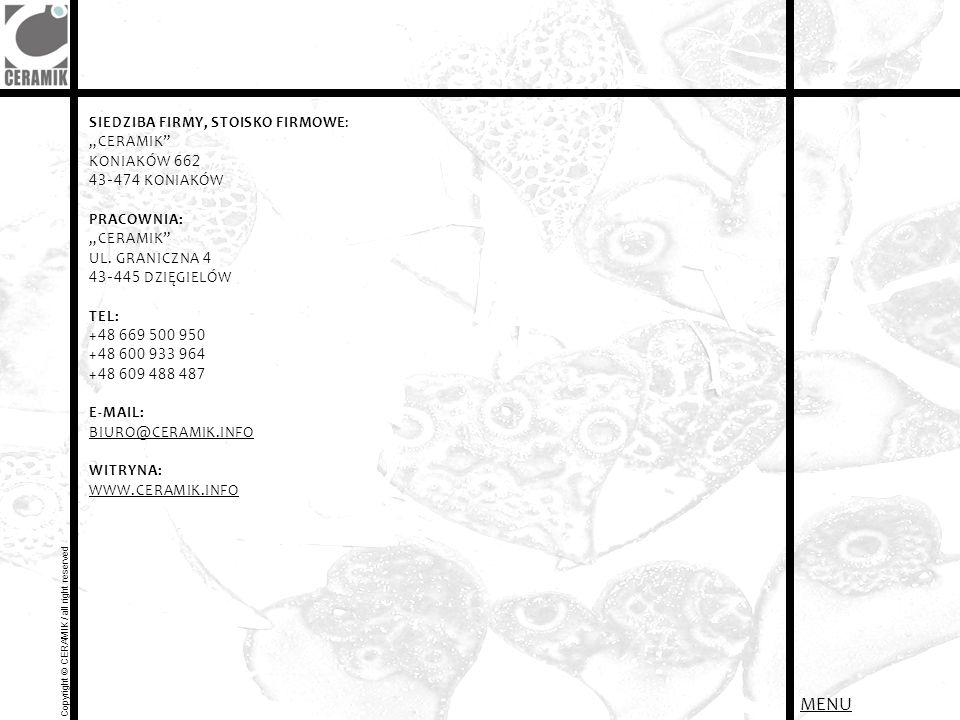 SIEDZIBA FIRMY, STOISKO FIRMOWE: CERAMIK KONIAKÓW 662 43-474 KONIAKÓW PRACOWNIA: CERAMIK UL. GRANICZNA 4 43-445 DZIĘGIELÓW TEL: + 48 669 500 950 + 48