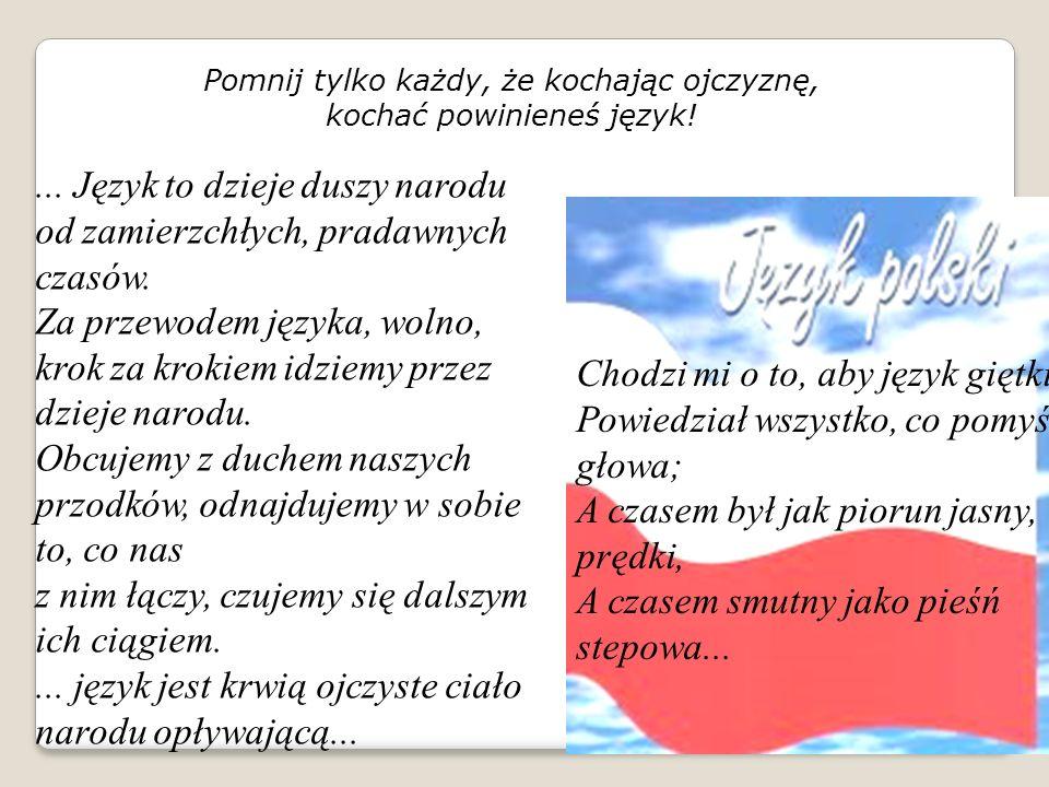 A niechaj narodowie wżdy postronni znają, Iż Polacy nie gęsi, i swój język mają. Mikołaj Rej