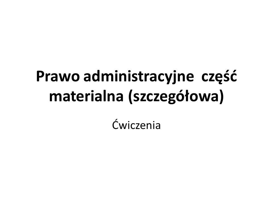Prawo administracyjne część materialna (szczegółowa) Ćwiczenia