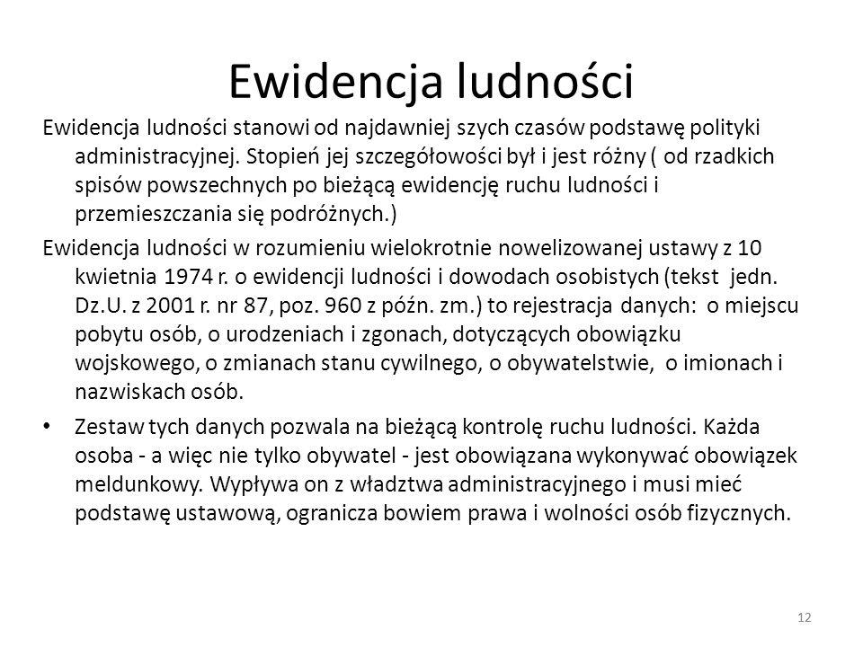12 Ewidencja ludności Ewidencja ludności stanowi od najdawniej szych czasów podstawę polityki administracyjnej. Stopień jej szczegółowości był i jest