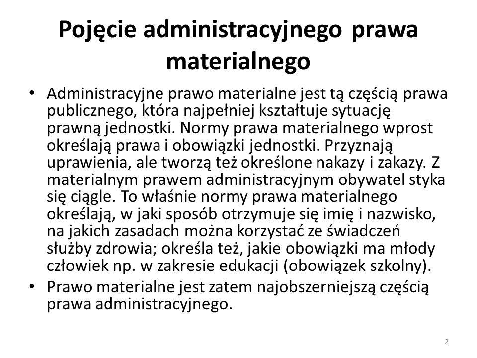 2 Pojęcie administracyjnego prawa materialnego Administracyjne prawo materialne jest tą częścią prawa publicznego, która najpełniej kształtuje sytuacj