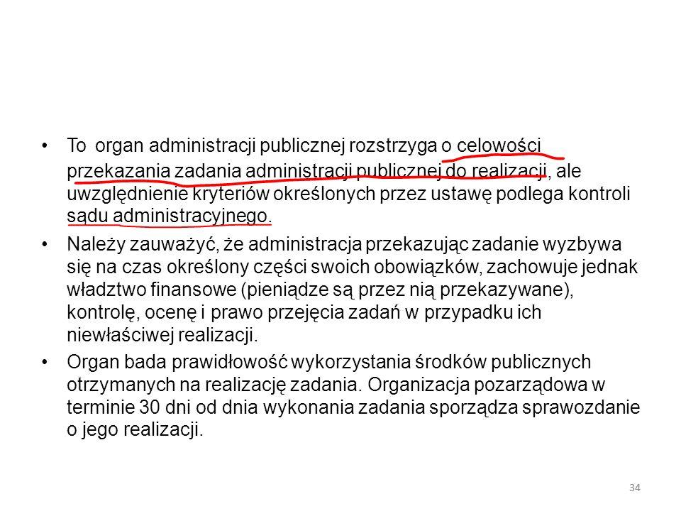 34 To organ administracji publicznej rozstrzyga o celowości przekazania zadania administracji publicznej do realizacji, ale uwzględnienie kryteriów ok