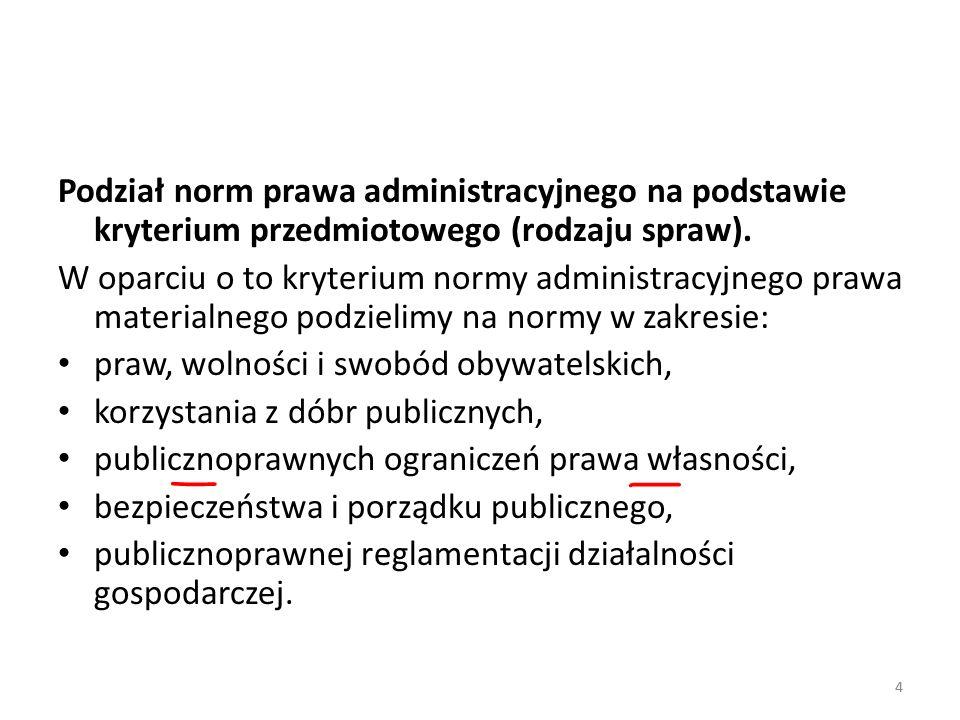 4 Podział norm prawa administracyjnego na podstawie kryterium przedmiotowego (rodzaju spraw). W oparciu o to kryterium normy administracyjnego prawa m