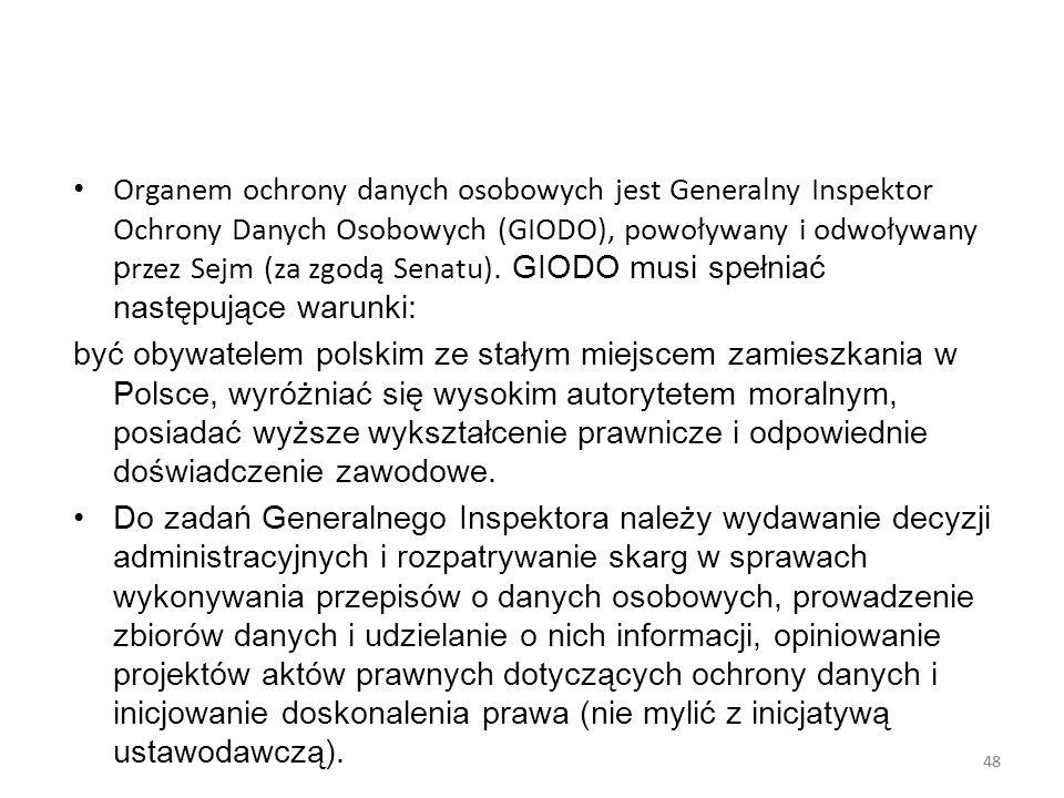 48 Organem ochrony danych osobowych jest Generalny Inspektor Ochrony Danych Osobowych (GIODO), powoływany i odwoływany p rzez Sejm (za zgodą Senatu).