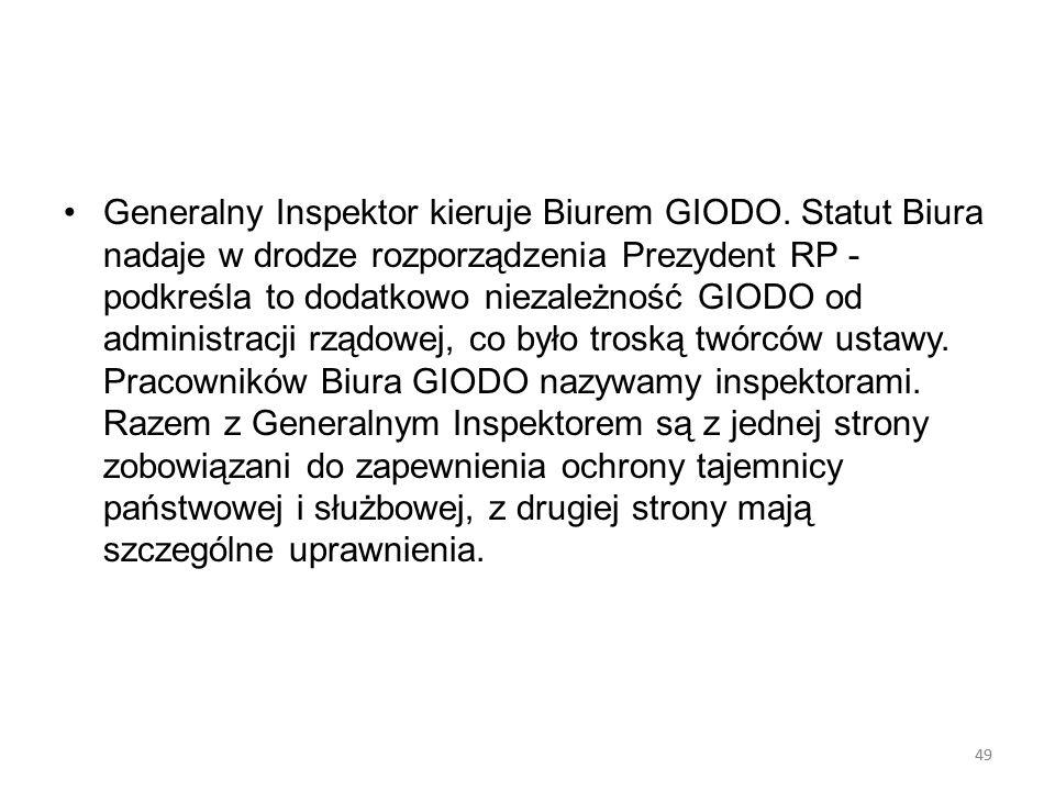 49 Generalny Inspektor kieruje Biurem GIODO. Statut Biura nadaje w drodze rozporządzenia Prezydent RP - podkreśla to dodatkowo niezależność GIODO od a