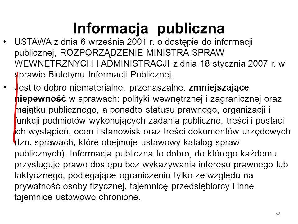 52 Informacja publiczna USTAWA z dnia 6 września 2001 r. o dostępie do informacji publicznej, ROZPORZĄDZENIE MINISTRA SPRAW WEWNĘTRZNYCH I ADMINISTRAC