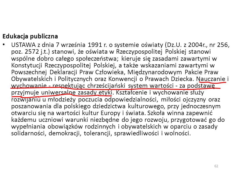 62 Edukacja publiczna USTAWA z dnia 7 września 1991 r. o systemie oświaty (Dz.U. z 2004r., nr 256, poz. 2572 j.t.) stanowi, że oświata w Rzeczypospoli