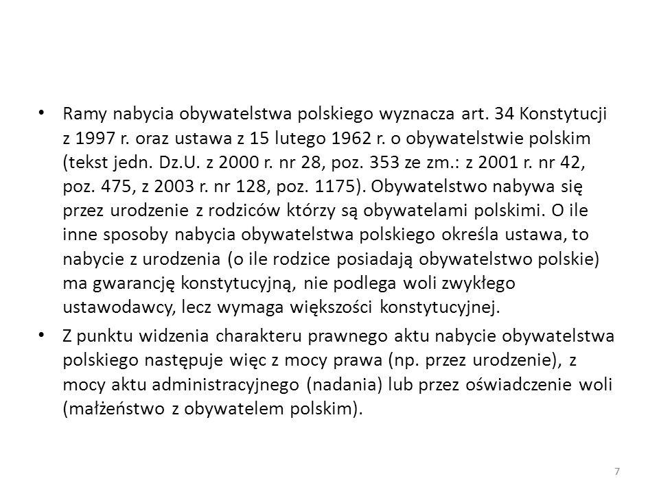 7 Ramy nabycia obywatelstwa polskiego wyznacza art. 34 Konstytucji z 1997 r. oraz ustawa z 15 lutego 1962 r. o obywatelstwie polskim (tekst jedn. Dz.U