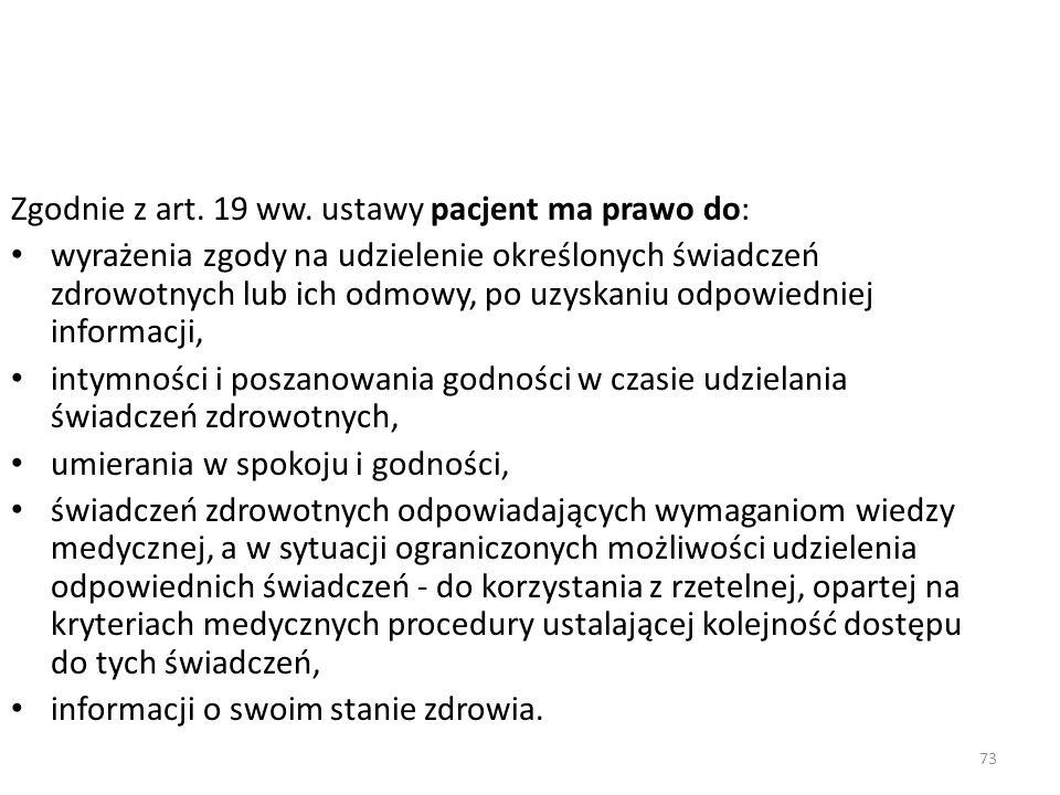 73 Zgodnie z art. 19 ww. ustawy pacjent ma prawo do: wyrażenia zgody na udzielenie określonych świadczeń zdrowotnych lub ich odmowy, po uzyskaniu odpo
