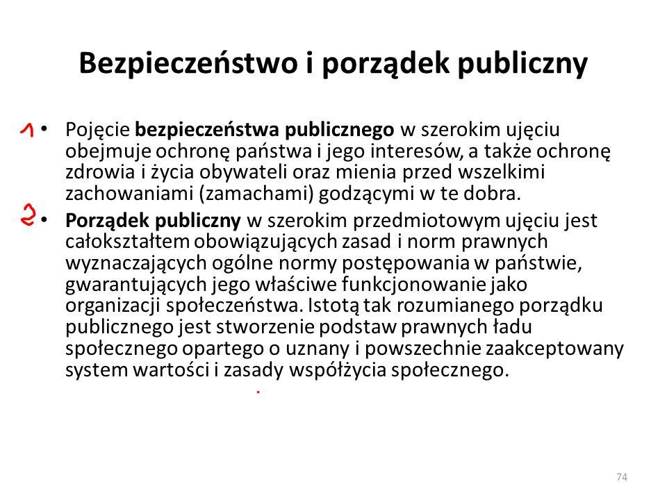 74 Bezpieczeństwo i porządek publiczny Pojęcie bezpieczeństwa publicznego w szerokim ujęciu obejmuje ochronę państwa i jego interesów, a także ochronę