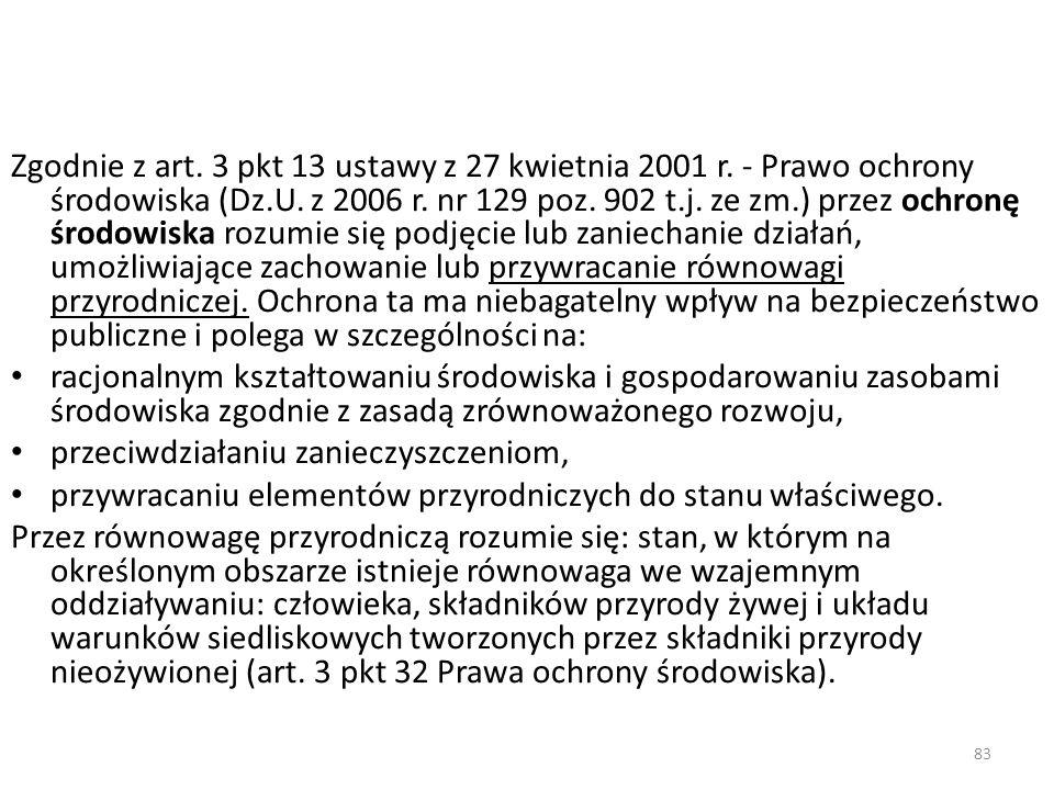 83 Zgodnie z art. 3 pkt 13 ustawy z 27 kwietnia 2001 r. - Prawo ochrony środowiska (Dz.U. z 2006 r. nr 129 poz. 902 t.j. ze zm.) przez ochronę środowi