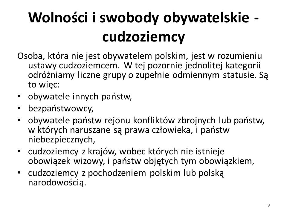 9 Wolności i swobody obywatelskie - cudzoziemcy Osoba, która nie jest obywatelem polskim, jest w rozumieniu ustawy cudzoziemcem. W tej pozornie jednol
