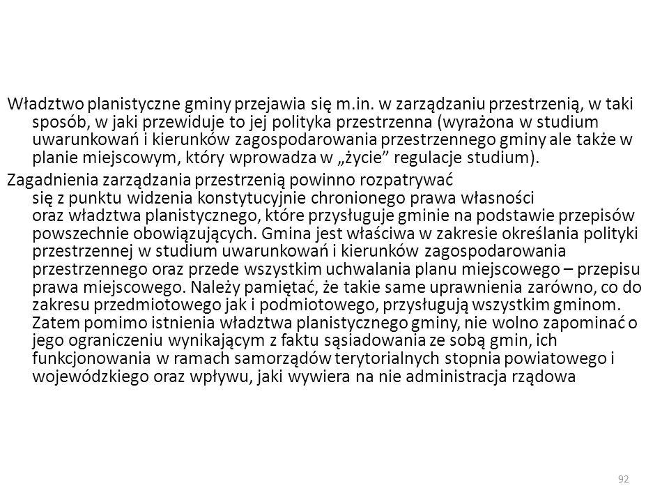 92 Władztwo planistyczne gminy przejawia się m.in. w zarządzaniu przestrzenią, w taki sposób, w jaki przewiduje to jej polityka przestrzenna (wyrażona