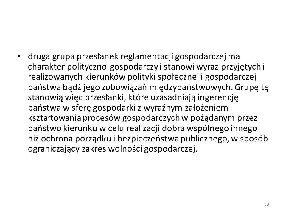 98 druga grupa przesłanek reglamentacji gospodarczej ma charakter polityczno-gospodarczy i stanowi wyraz przyjętych i realizowanych kierunków polityki