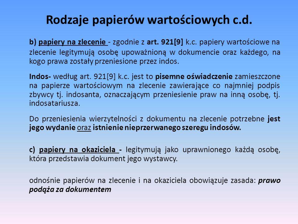 Rodzaje papierów wartościowych c.d. b) papiery na zlecenie - zgodnie z art. 921[9] k.c. papiery wartościowe na zlecenie legitymują osobę upoważnioną w