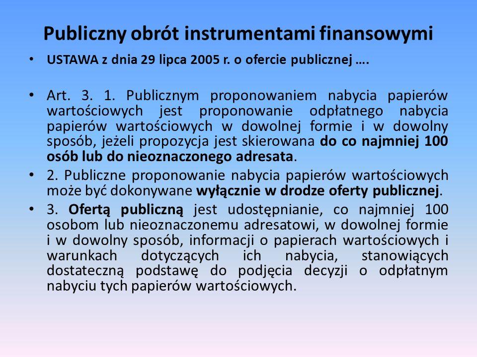 Publiczny obrót instrumentami finansowymi USTAWA z dnia 29 lipca 2005 r. o ofercie publicznej …. Art. 3. 1. Publicznym proponowaniem nabycia papierów