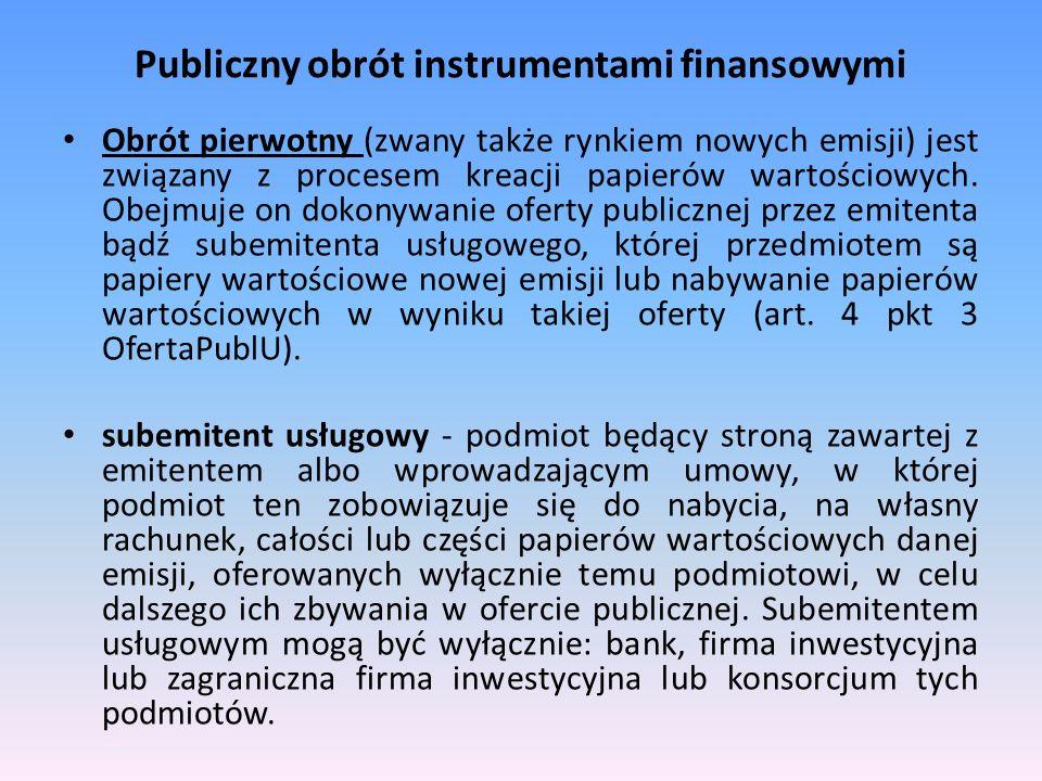 Publiczny obrót instrumentami finansowymi Obrót pierwotny (zwany także rynkiem nowych emisji) jest związany z procesem kreacji papierów wartościowych.