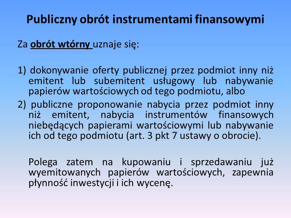 Publiczny obrót instrumentami finansowymi Za obrót wtórny uznaje się: 1) dokonywanie oferty publicznej przez podmiot inny niż emitent lub subemitent u