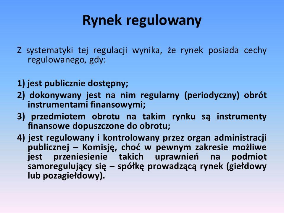 Rynek regulowany Z systematyki tej regulacji wynika, że rynek posiada cechy regulowanego, gdy: 1) jest publicznie dostępny; 2) dokonywany jest na nim