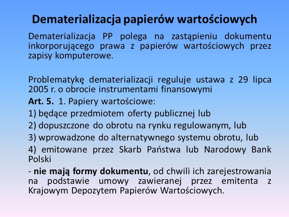 Dematerializacja papierów wartościowych Dematerializacja PP polega na zastąpieniu dokumentu inkorporującego prawa z papierów wartościowych przez zapis