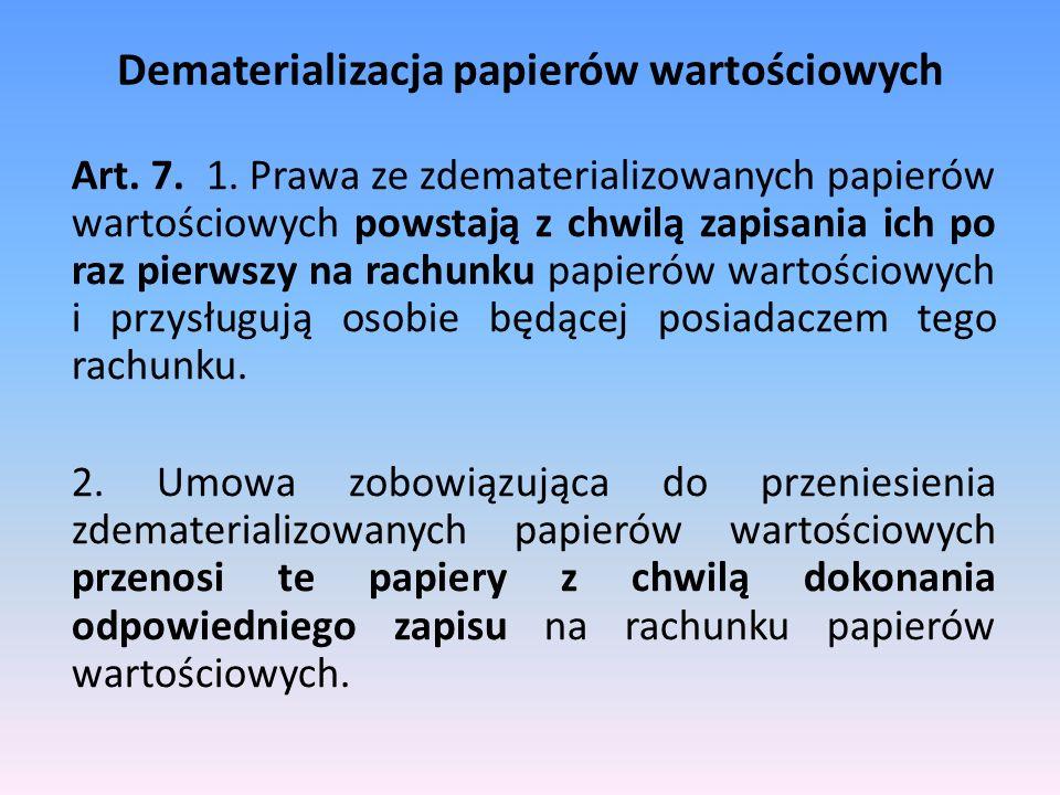Dematerializacja papierów wartościowych Art. 7. 1. Prawa ze zdematerializowanych papierów wartościowych powstają z chwilą zapisania ich po raz pierwsz