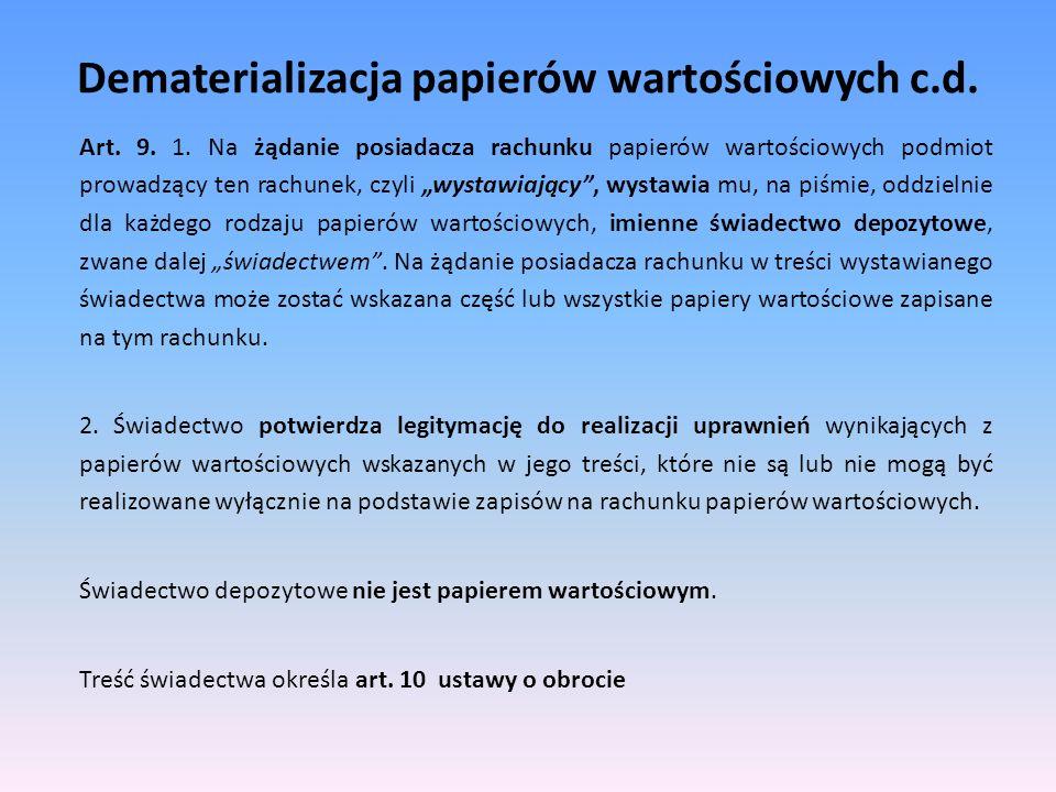Dematerializacja papierów wartościowych c.d. Art. 9. 1. Na żądanie posiadacza rachunku papierów wartościowych podmiot prowadzący ten rachunek, czyli w