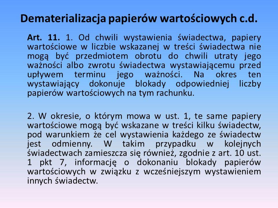 Dematerializacja papierów wartościowych c.d. Art. 11. 1. Od chwili wystawienia świadectwa, papiery wartościowe w liczbie wskazanej w treści świadectwa