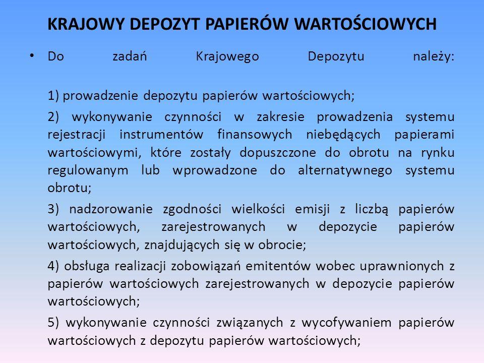 KRAJOWY DEPOZYT PAPIERÓW WARTOŚCIOWYCH Do zadań Krajowego Depozytu należy: 1) prowadzenie depozytu papierów wartościowych; 2) wykonywanie czynności w