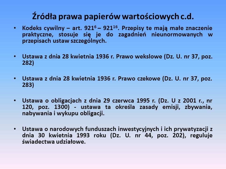 Źródła prawa papierów wartościowych c.d. Kodeks cywilny – art. 921 6 – 921 16. Przepisy te mają małe znaczenie praktyczne, stosuje się je do zagadnień