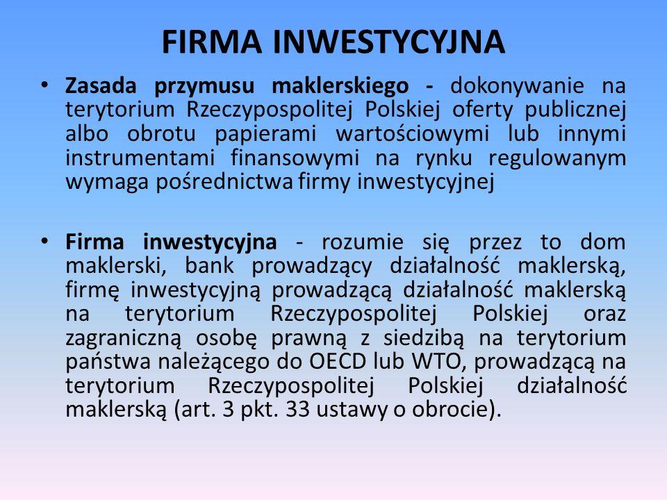 FIRMA INWESTYCYJNA Zasada przymusu maklerskiego - dokonywanie na terytorium Rzeczypospolitej Polskiej oferty publicznej albo obrotu papierami wartości