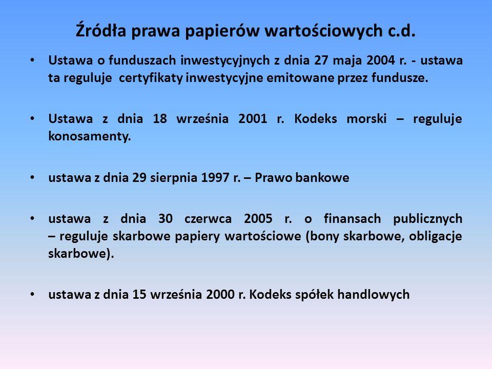 Źródła prawa papierów wartościowych c.d. Ustawa o funduszach inwestycyjnych z dnia 27 maja 2004 r. - ustawa ta reguluje certyfikaty inwestycyjne emito