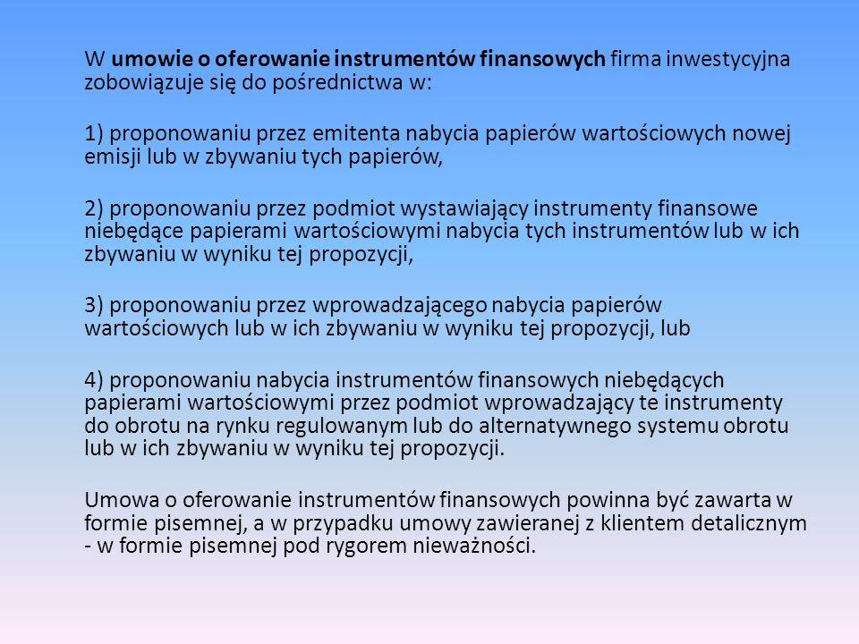 W umowie o oferowanie instrumentów finansowych firma inwestycyjna zobowiązuje się do pośrednictwa w: 1) proponowaniu przez emitenta nabycia papierów w