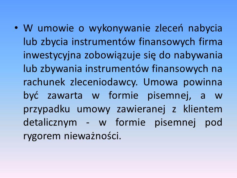 W umowie o wykonywanie zleceń nabycia lub zbycia instrumentów finansowych firma inwestycyjna zobowiązuje się do nabywania lub zbywania instrumentów fi
