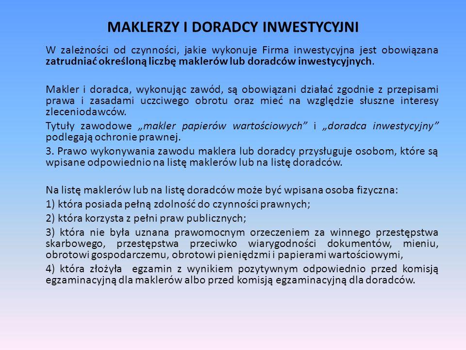 MAKLERZY I DORADCY INWESTYCYJNI W zależności od czynności, jakie wykonuje Firma inwestycyjna jest obowiązana zatrudniać określoną liczbę maklerów lub