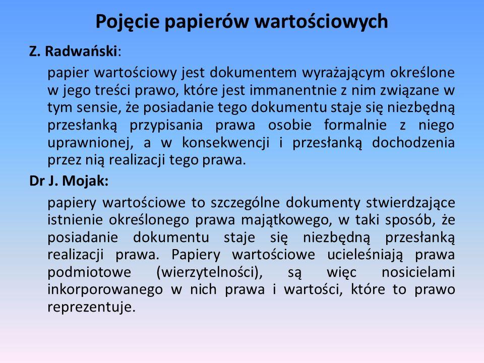 Pojęcie papierów wartościowych Z. Radwański: papier wartościowy jest dokumentem wyrażającym określone w jego treści prawo, które jest immanentnie z ni