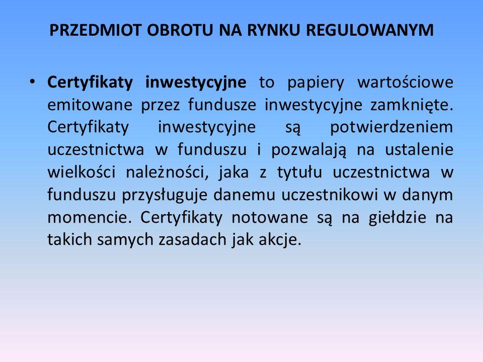 PRZEDMIOT OBROTU NA RYNKU REGULOWANYM Certyfikaty inwestycyjne to papiery wartościowe emitowane przez fundusze inwestycyjne zamknięte. Certyfikaty inw