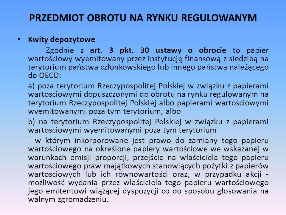 PRZEDMIOT OBROTU NA RYNKU REGULOWANYM Kwity depozytowe Zgodnie z art. 3 pkt. 30 ustawy o obrocie to papier wartościowy wyemitowany przez instytucję fi