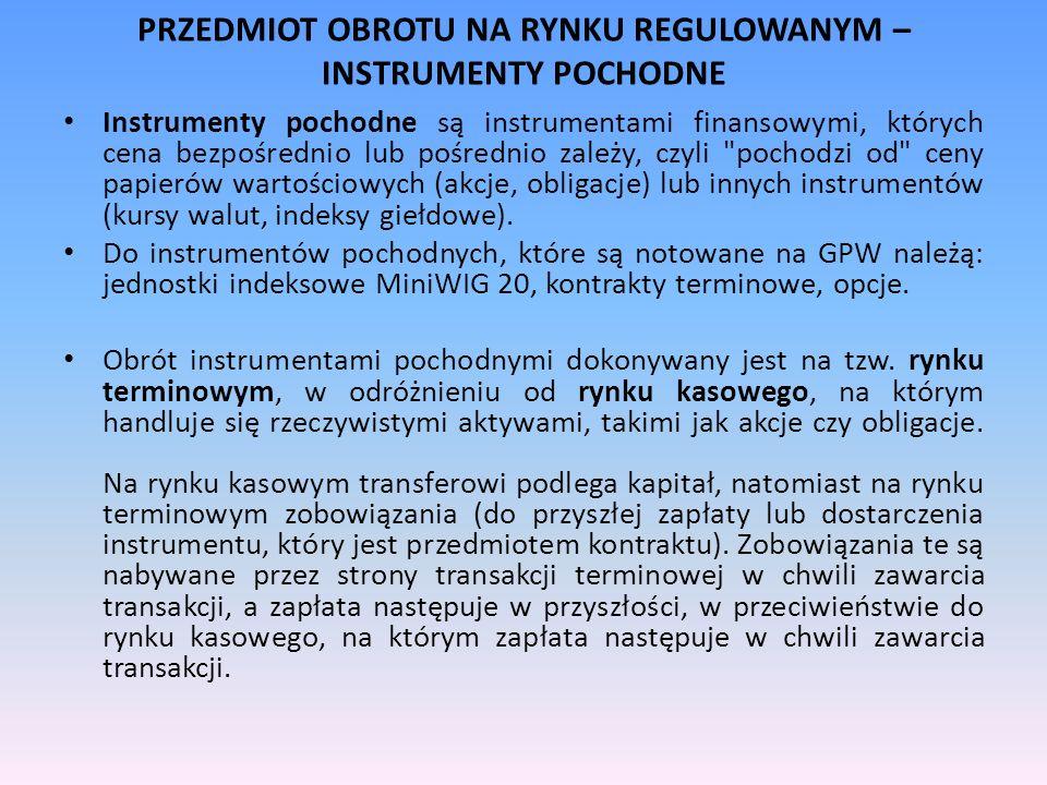 PRZEDMIOT OBROTU NA RYNKU REGULOWANYM – INSTRUMENTY POCHODNE Instrumenty pochodne są instrumentami finansowymi, których cena bezpośrednio lub pośredni