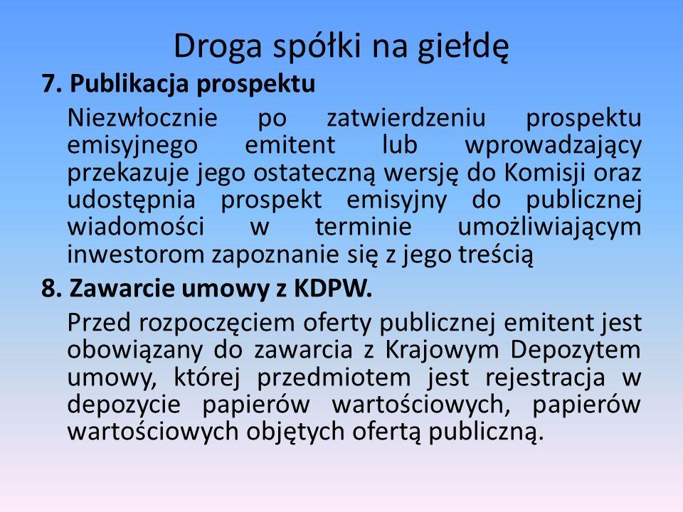 Droga spółki na giełdę 7. Publikacja prospektu Niezwłocznie po zatwierdzeniu prospektu emisyjnego emitent lub wprowadzający przekazuje jego ostateczną