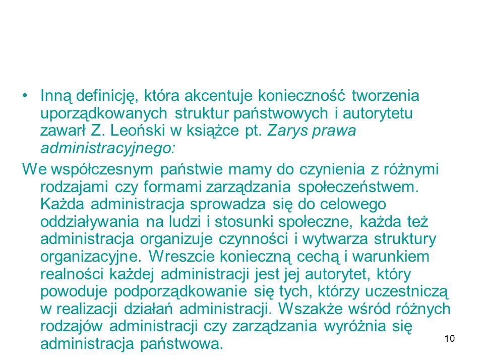 10 Inną definicję, która akcentuje konieczność tworzenia uporządkowanych struktur państwowych i autorytetu zawarł Z. Leoński w książce pt. Zarys prawa