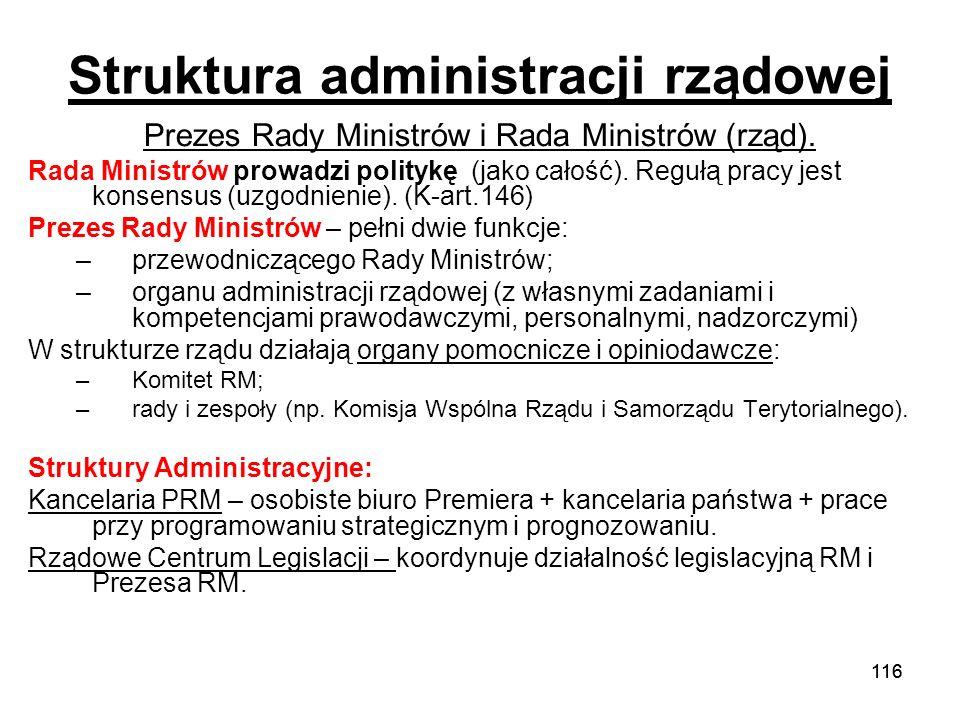 116 Struktura administracji rządowej Prezes Rady Ministrów i Rada Ministrów (rząd). Rada Ministrów prowadzi politykę (jako całość). Regułą pracy jest