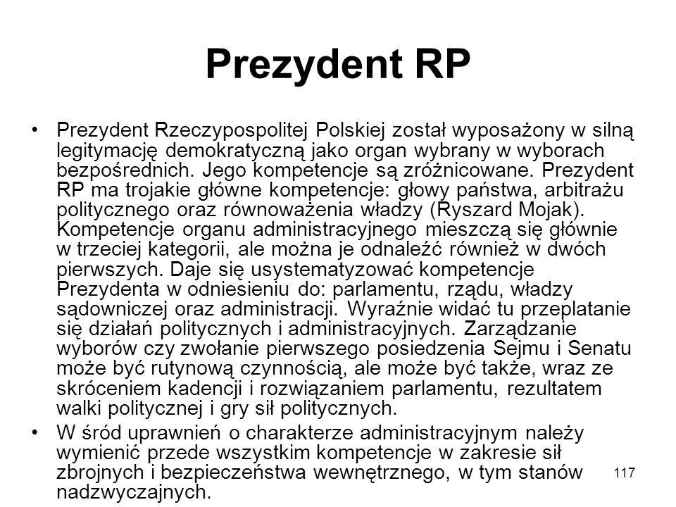 117 Prezydent RP Prezydent Rzeczypospolitej Polskiej został wyposażony w silną legitymację demokratyczną jako organ wybrany w wyborach bezpośrednich.