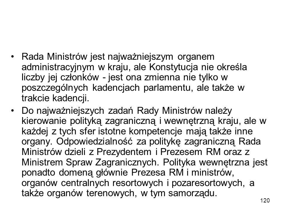 120 Rada Ministrów jest najważniejszym organem administracyjnym w kraju, ale Konstytucja nie określa liczby jej członków - jest ona zmienna nie tylko