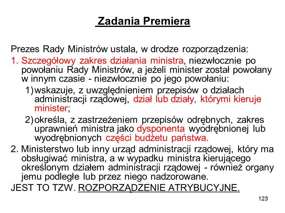 123 Zadania Premiera Prezes Rady Ministrów ustala, w drodze rozporządzenia: 1.Szczegółowy zakres działania ministra, niezwłocznie po powołaniu Rady Mi
