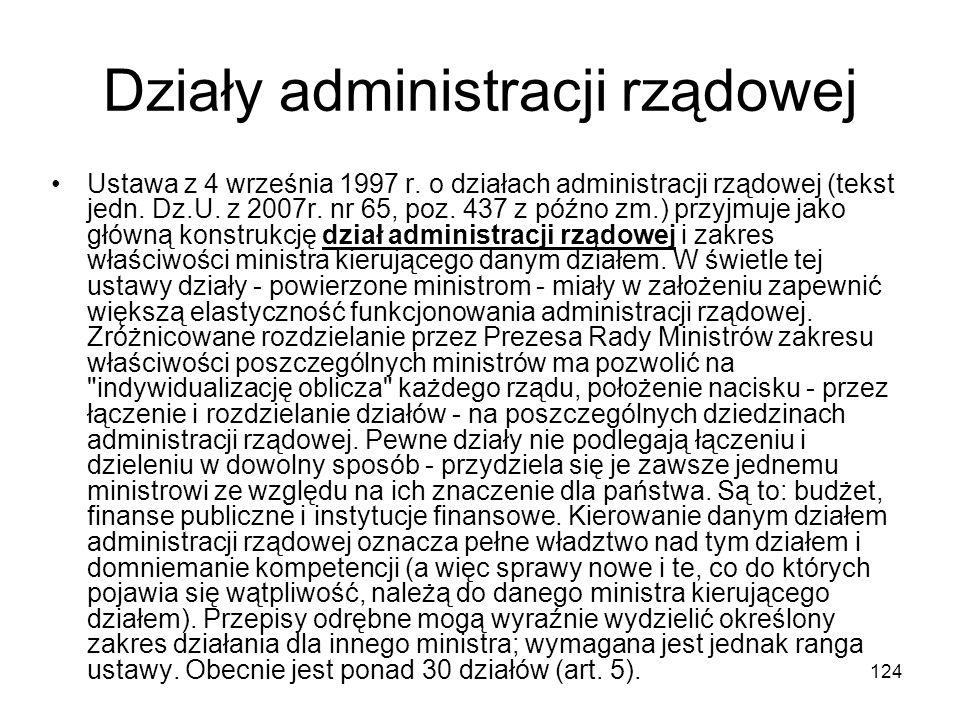 124 Działy administracji rządowej Ustawa z 4 września 1997 r. o działach administracji rządowej (tekst jedn. Dz.U. z 2007r. nr 65, poz. 437 z późno zm