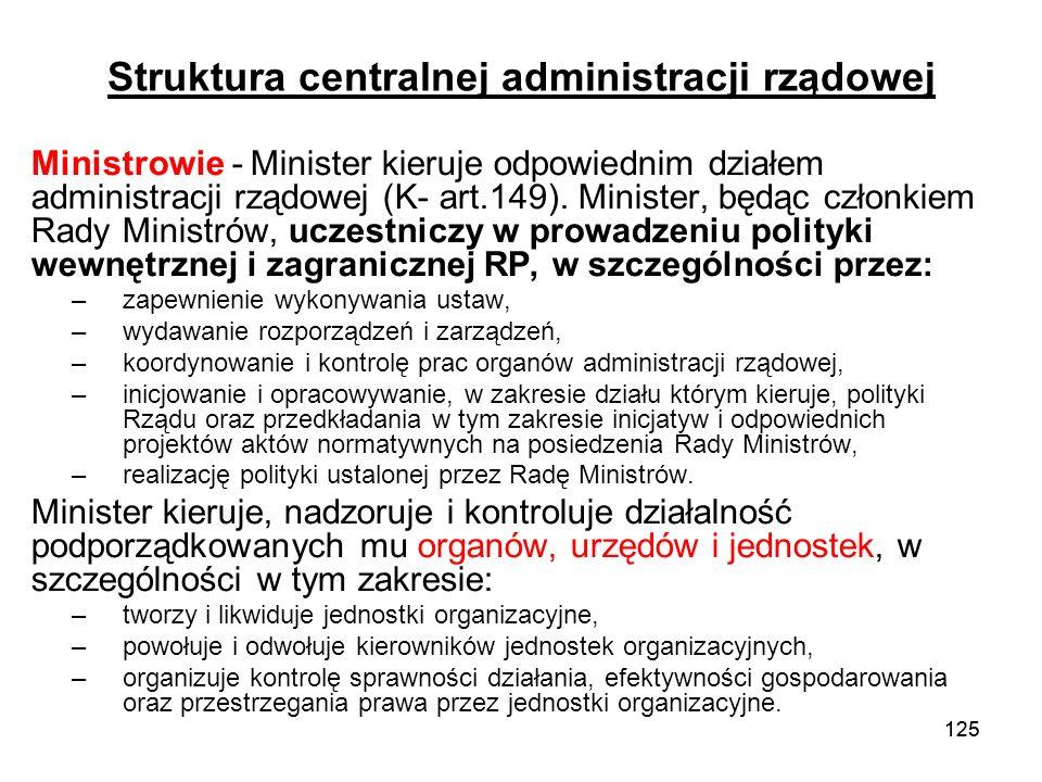 125 Struktura centralnej administracji rządowej Ministrowie - Minister kieruje odpowiednim działem administracji rządowej (K- art.149). Minister, będą